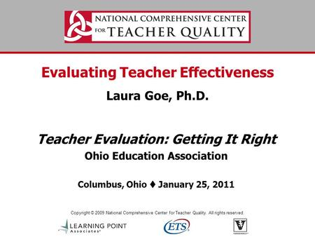 Copyright © 2009 National Comprehensive Center for Teacher Quality. All rights reserved. Evaluating Teacher Effectiveness Laura Goe, Ph.D. Teacher Evaluation: