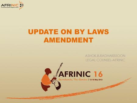 UPDATE ON BY LAWS AMENDMENT ASHOK.B.RADHAKISSOON LEGAL COUNSEL-AFRINIC.