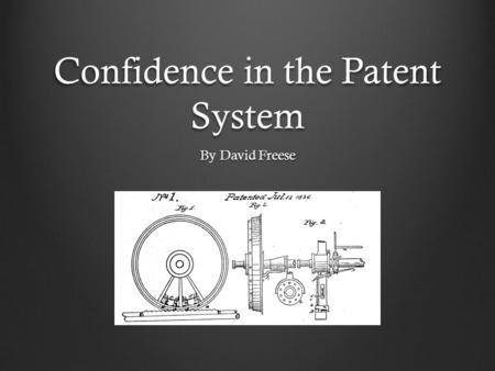 Confidence in the Patent System By David Freese. Acknowledgements Erica Wissolik Erin File Michael Meehan Sandy Yeigh.