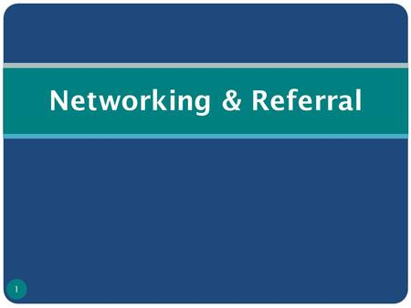 "Networking & Referral 1. Referrals and Networking ""Referrals and networking are useful to ensure that IDUs and their sexual partners have access to the."