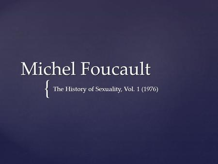 { Michel Foucault The History of Sexuality, Vol. 1 (1976)