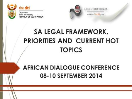 SA LEGAL FRAMEWORK, PRIORITIES AND CURRENT HOT TOPICS AFRICAN DIALOGUE CONFERENCE 08-10 SEPTEMBER 2014.