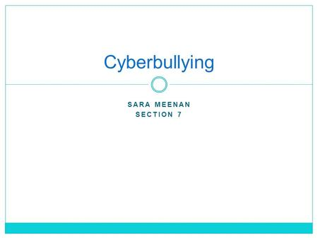 "SARA MEENAN SECTION 7 Cyberbullying. The definition of cyberbullying: ""when a child, preteen or teen is tormented, threatened, harassed, humiliated, embarrassed."