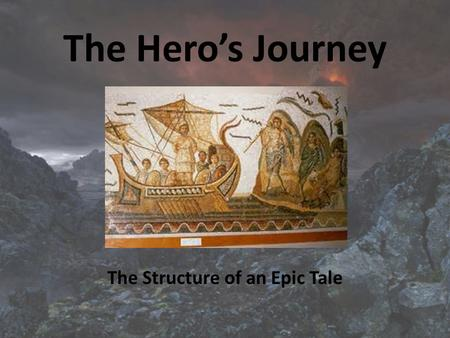 The Hero's Journey The Structure of an Epic Tale.