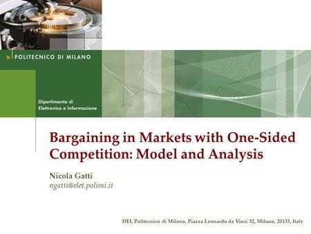 Bargaining in Markets with One-Sided Competition: Model and Analysis Nicola Gatti DEI, Politecnico di Milano, Piazza Leonardo da.