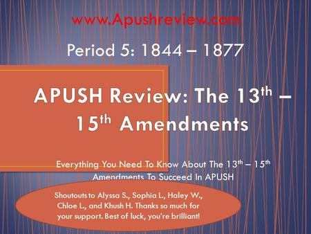 Everything You Need To Know About The 13 th – 15 th Amendments To Succeed In APUSH www.Apushreview.com Period 5: 1844 – 1877 Shoutouts to Alyssa S., Sophia.