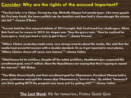 Consider: Why are the rights of the accused important? The Last Word: #6 for tomorrow; Friday Quick Quiz The first lady is in China. During her trip,