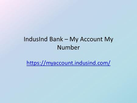 IndusInd Bank – My Account My Number https://myaccount.indusind.com/