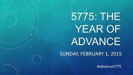 5775: THE YEAR OF ADVANCE SUNDAY, FEBRUARY 1, 2015 #advance5775.