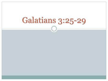Galatians 3:25-29. GALATIANS 3:25-29 What happens at Baptism?