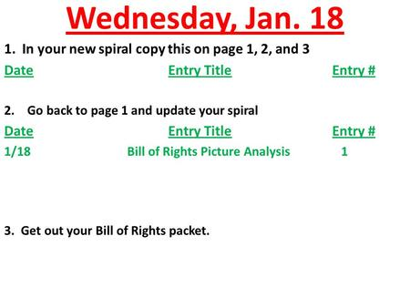 Wednesday, Jan. 18 1. In your new spiral copy this on page 1, 2, and 3 DateEntry TitleEntry # 2.Go back to page 1 and update your spiral DateEntry TitleEntry.