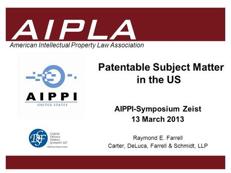 1 1 AIPLA 1 1 American Intellectual Property Law Association Patentable Subject Matter in the US AIPPI-Symposium Zeist 13 March 2013 Raymond E. Farrell.