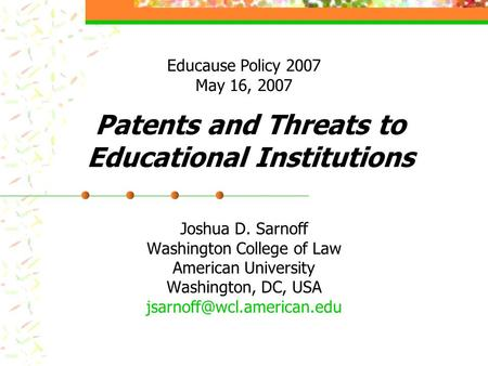 Patents and Threats to Educational Institutions Joshua D. Sarnoff Washington College of Law American University Washington, DC, USA