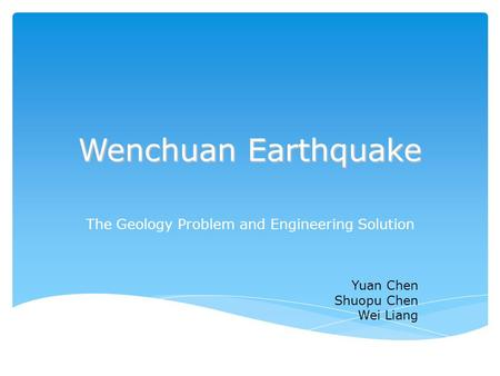 Wenchuan Earthquake The Geology Problem and Engineering Solution Yuan Chen Shuopu Chen Wei Liang.