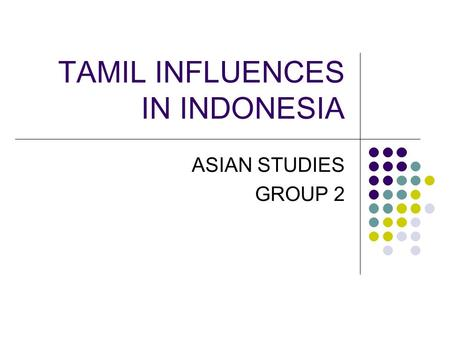 TAMIL INFLUENCES IN INDONESIA ASIAN STUDIES GROUP 2.