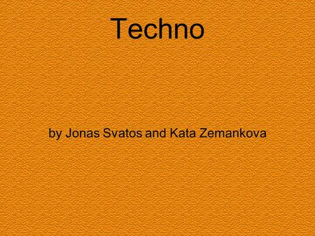 Techno by Jonas Svatos and Kata Zemankova. Origin of techno music Techno was primarily developed in basement studios by The Belleville Three, a cadre.