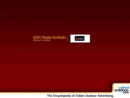 OOH Media Portfolio Network: Mumbai. About Our Organization Taco Visions Pvt. Ltd. is a creative enterprise established in the year 2000, wherein we explore.