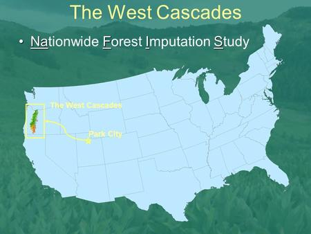 The West Cascades Park City The West Cascades NaFISNationwide Forest Imputation Study.