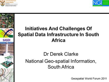 Initiatives And Challenges Of Spatial Data Infrastructure In South Africa Dr Derek Clarke National Geo-spatial Information, South Africa Geospatial World.