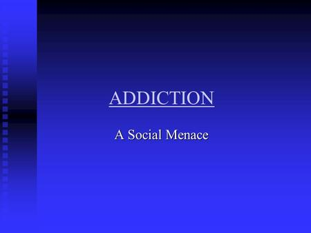 ADDICTION A Social Menace A Social Menace. PROBLEMS FACED Unpredictable absenteeism upsetting company's plans Unpredictable absenteeism upsetting company's.