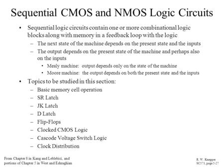 Sequential CMOS and NMOS Logic Circuits Sequential logic circuits contain one or more combinational logic blocks along with memory in a feedback loop with.