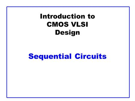 Introduction to CMOS VLSI Design Sequential Circuits.