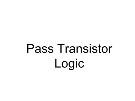 Pass Transistor Logic. Agenda  Introduction  VLSI Design methodologies  Review of MOS Transistor Theory  Inverter – Nucleus of Digital Integrated.