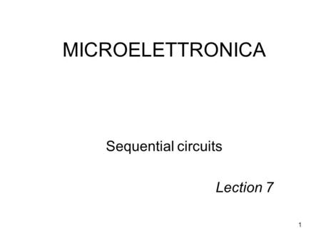 MICROELETTRONICA Sequential circuits Lection 7.