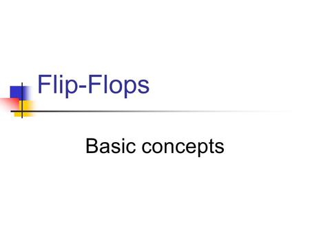 Flip-Flops Basic concepts. 1/50A. Yaicharoen2 Flip-Flops A flip-flop is a bi-stable device: a circuit having 2 stable conditions (0 or 1) 3 classes of.