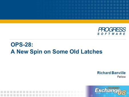 OPS-28: A New Spin on Some Old Latches Richard Banville Fellow.