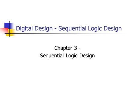 Digital Design - Sequential Logic Design Chapter 3 - Sequential Logic Design.