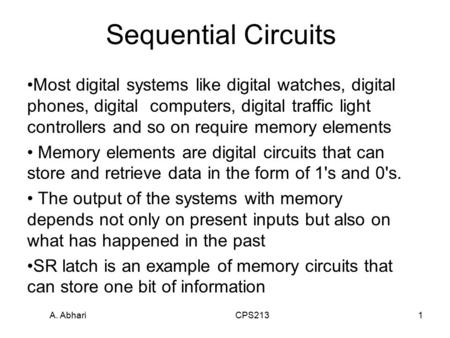 A. Abhari CPS2131 Sequential Circuits Most digital systems like digital watches, digital phones, digital computers, digital traffic light controllers and.