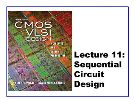 Lecture 11: Sequential Circuit Design. CMOS VLSI DesignCMOS VLSI Design 4th Ed. 11: Sequential Circuits2 Outline  Sequencing  Sequencing Element Design.