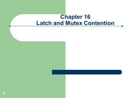 1 Chapter 16 Latch and Mutex Contention. 2 Architecture Overview of Latches Protect Oracle's SGA Prevent two processes from updating same area of SGA.