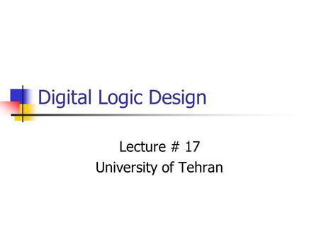 Digital Logic Design Lecture # 17 University of Tehran.