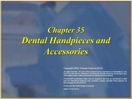 Copyright 2003, Elsevier Science (USA). All rights reserved. Chapter 35 Dental Handpieces and Accessories Copyright 2003, Elsevier Science (USA) All rights.