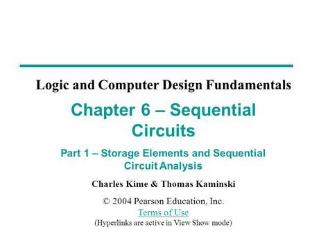 Charles Kime & Thomas Kaminski © 2004 Pearson Education, Inc. Terms of Use (Hyperlinks are active in View Show mode) Terms of Use Chapter 6 – Sequential.