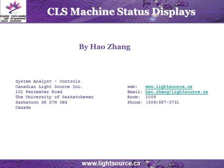 Www.lightsource.ca CLS Machine Status Displays System Analyst - Controls Canadian Light Source Inc. web: www.lightsource.cawww.lightsource.ca 101 Perimeter.