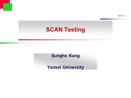 SCAN Testing Sungho Kang Yonsei University Computer Systems Lab. YONSEI UNIVERSITY 2 Introduction Outline Introduction Scan Registers Scan Cell Scan.