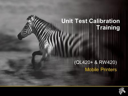 Unit Test Calibration Training (QL420+ & RW420) Mobile Printers.