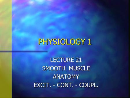 PHYSIOLOGY 1 LECTURE 21 SMOOTH MUSCLE ANATOMY EXCIT. - CONT. - COUPL.