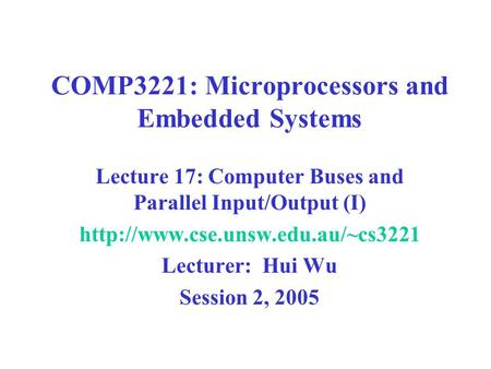 COMP3221: Microprocessors and Embedded Systems Lecture 17: Computer Buses and Parallel Input/Output (I)  Lecturer: Hui.