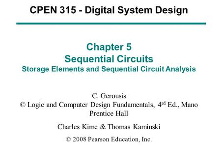 CPEN 315 - Digital System Design Chapter 5 Sequential Circuits Storage Elements and Sequential Circuit Analysis C. Gerousis © Logic and Computer Design.
