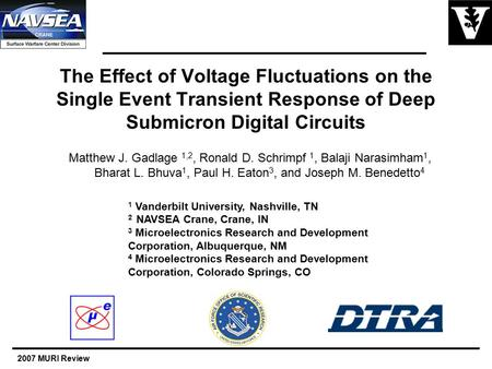 2007 MURI Review The Effect of Voltage Fluctuations on the Single Event Transient Response of Deep Submicron Digital Circuits Matthew J. Gadlage 1,2, Ronald.