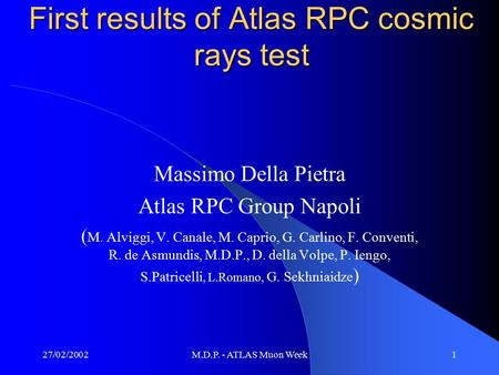 27/02/2002M.D.P. - ATLAS Muon Week1 First results of Atlas RPC cosmic rays test Massimo Della Pietra Atlas RPC Group Napoli ( M. Alviggi, V. Canale, M.