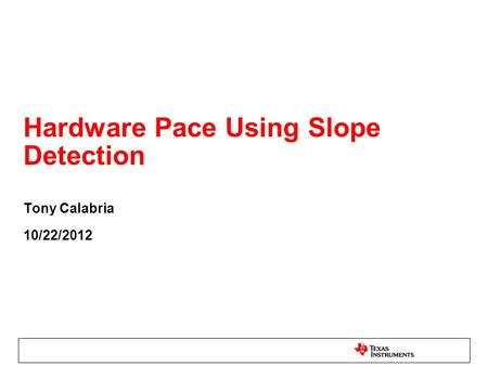 Hardware Pace Using Slope Detection Tony Calabria 10/22/2012.