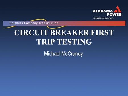 CIRCUIT BREAKER FIRST TRIP TESTING Michael McCraney.