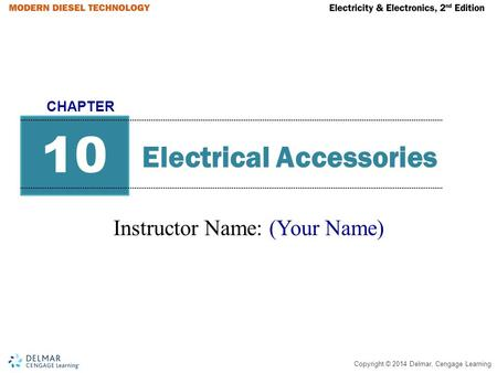 Copyright © 2014 Delmar, Cengage Learning Electrical Accessories Instructor Name: (Your Name) 10 CHAPTER.
