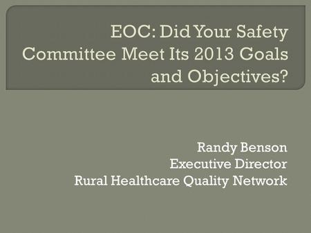 Randy Benson Executive Director Rural Healthcare Quality Network.