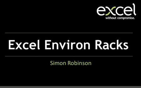 Excel Environ Racks Simon Robinson. Ranges Sizes Features Environ v. formal surround; enclose.